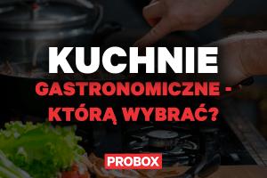 Palnikowa, gazowa, indukcyjna? Którą kuchnię gastronomiczną wybrać?