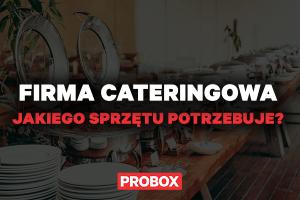 Firma cateringowa – jakiego sprzętu potrzebuje?