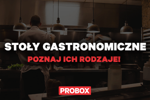 Stoły gastronomiczne – poznaj ich rodzaje!