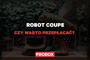 Robot Coupe – czy warto przepłacać?