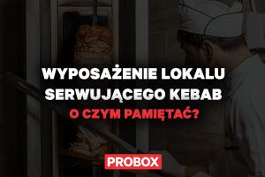 Wyposażenie lokalu serwującego Kebab – o czym pamiętać?
